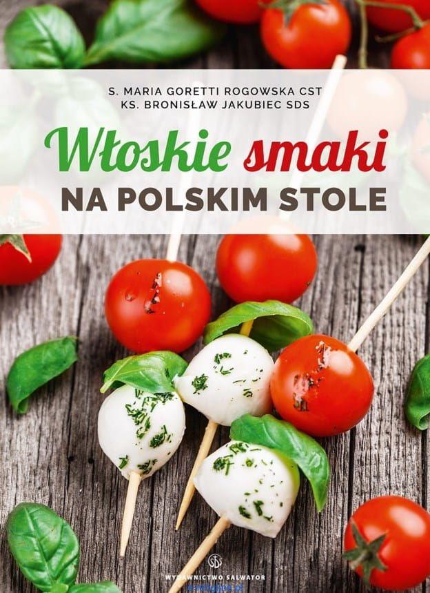 Włoskie Smaki Na Polskim Stole Ks Bronisław Jakubiec Sds S Goretti Rogowska Cst