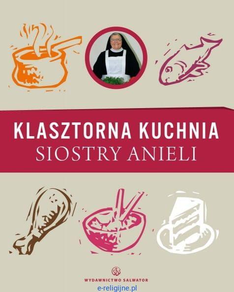 Klasztorna Kuchnia Siostry Anieli S Aniela Garecka