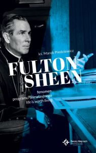 Fulton Sheen. Fenomen programu Life is Worth Living - ks. Marek Piedziewicz