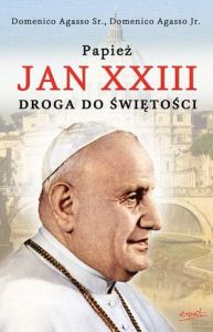 Papież Jan XXIII. Droga do świętości - Domenico Agasso Sr. Domenico Agasso Jr.